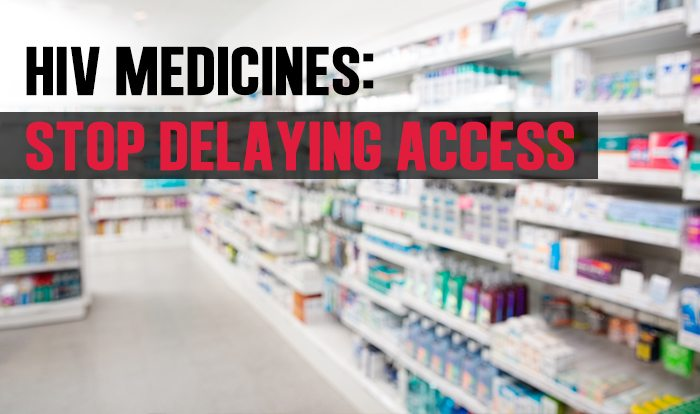 Stop delaying access to HIV medication