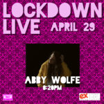 ABBY WOLFE LOCKDOWN LIVE APRIL 29